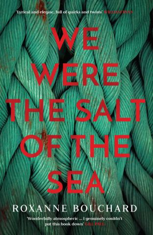We were the salt of the sea by Roxanne Bouchard translated by David Warriner