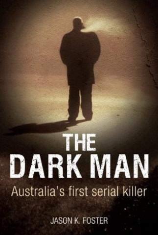 The Dark Man - Australia's first serial killer