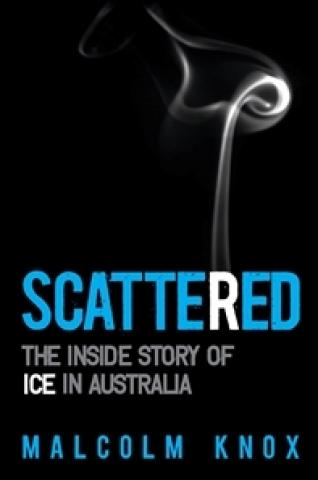 Scattered : The Inside Story of Ice in Australia