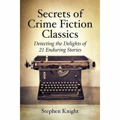 Secrets of Crime Fiction Classics: Detecting the Delights of 21 Enduring Stories