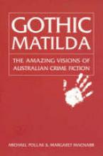 Gothic Matilda : The Amazing Visions of Australian Crime Fiction