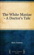 The White Maniac - A Doctor's Tale